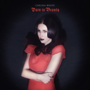 Chelsea Wolfe - Pain is Beauty